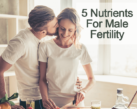 5 Nutrients That Help Naturally Boost Male Fertility